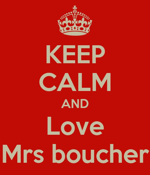 KEEP CALM AND Love Mrs boucher