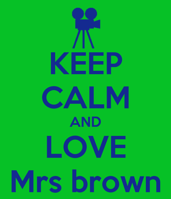 KEEP CALM AND LOVE Mrs brown