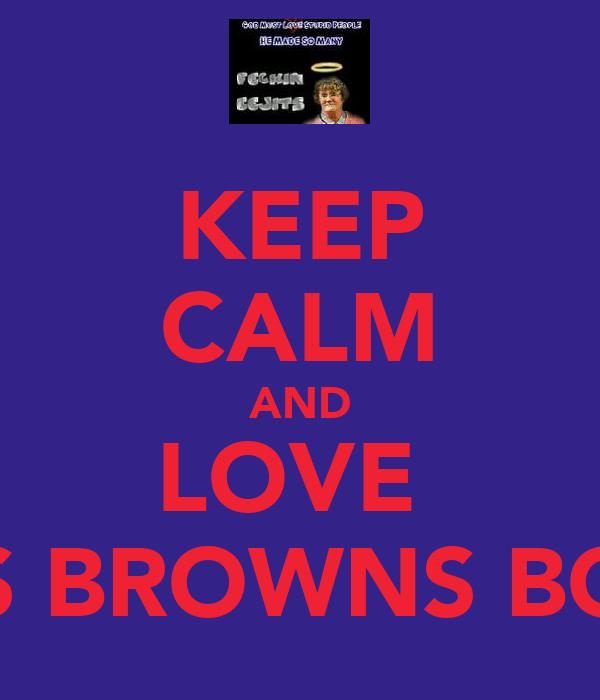 KEEP CALM AND LOVE  MRS BROWNS BOYS