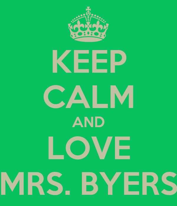 KEEP CALM AND LOVE MRS. BYERS