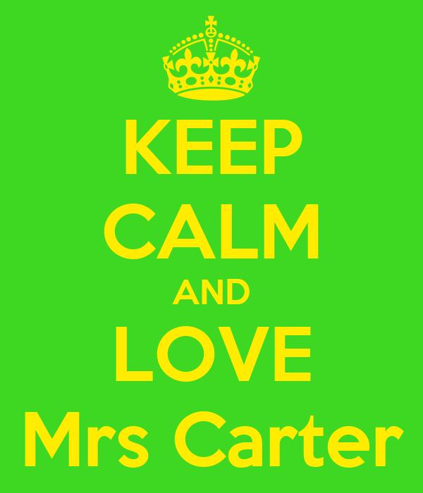 KEEP CALM AND LOVE Mrs Carter