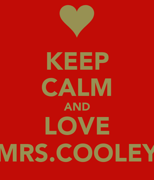 KEEP CALM AND LOVE MRS.COOLEY