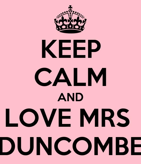 KEEP CALM AND LOVE MRS  DUNCOMBE