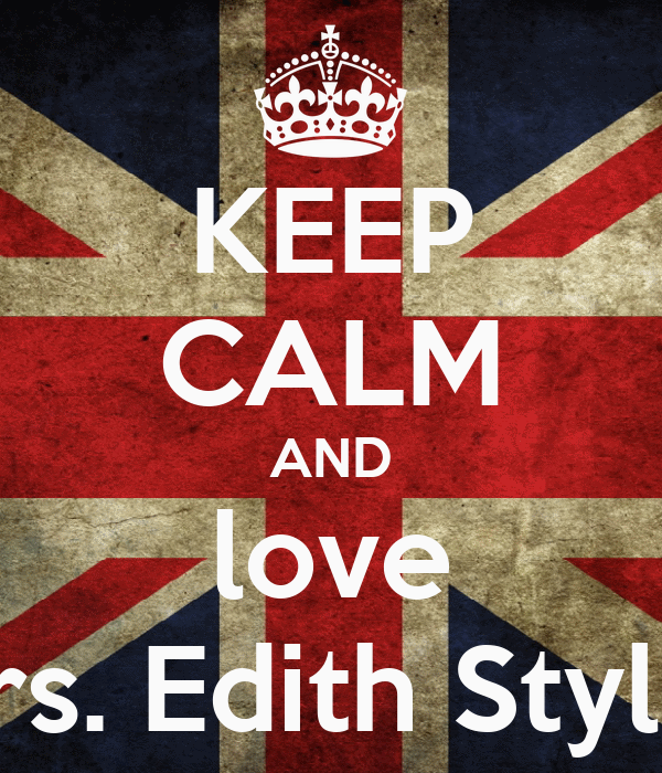 KEEP CALM AND love Mrs. Edith Styles