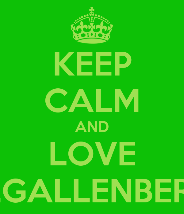 KEEP CALM AND LOVE MRS.GALLENBERGER