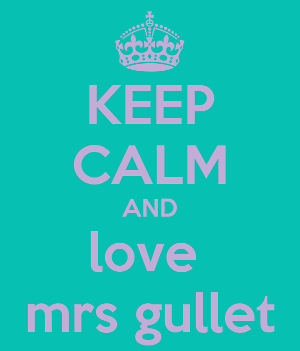 KEEP CALM AND love  mrs gullet