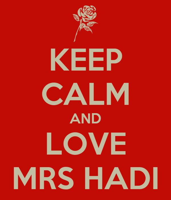 KEEP CALM AND LOVE MRS HADI