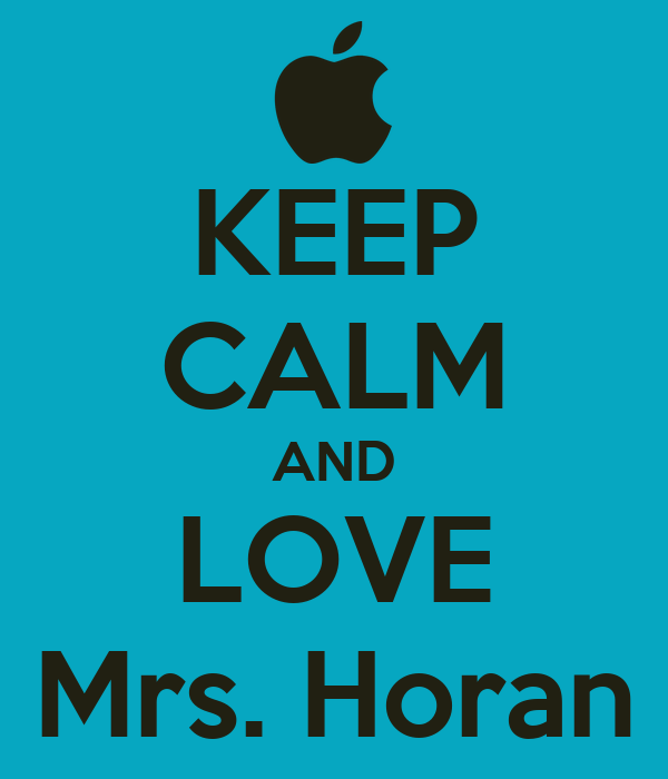 KEEP CALM AND LOVE Mrs. Horan