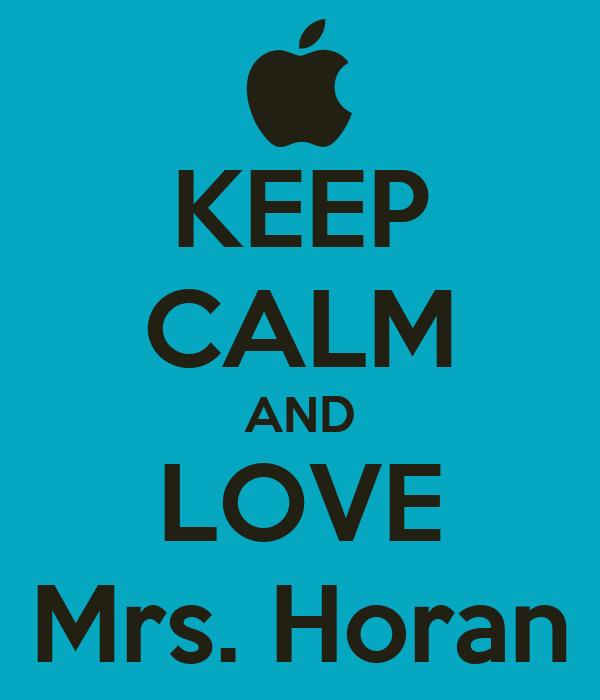 KEEP CALM AND LOVE Mrs. Horan