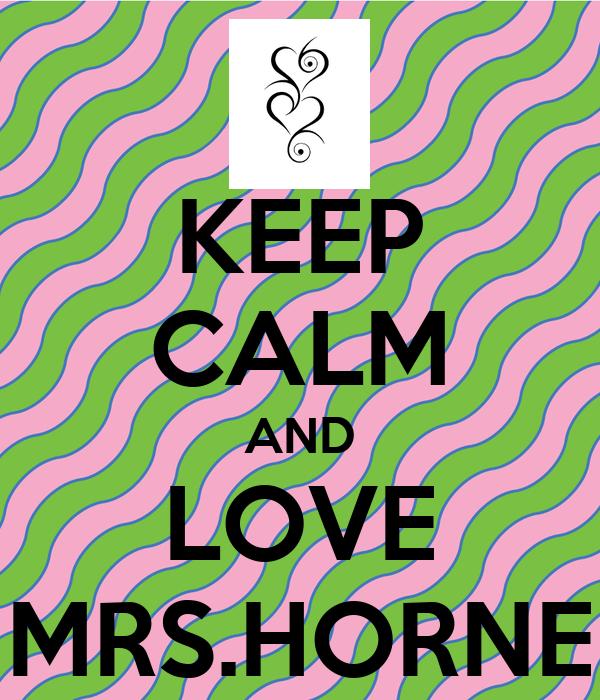 KEEP CALM AND LOVE MRS.HORNE