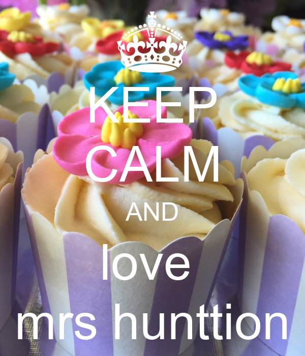 KEEP CALM AND love  mrs hunttion