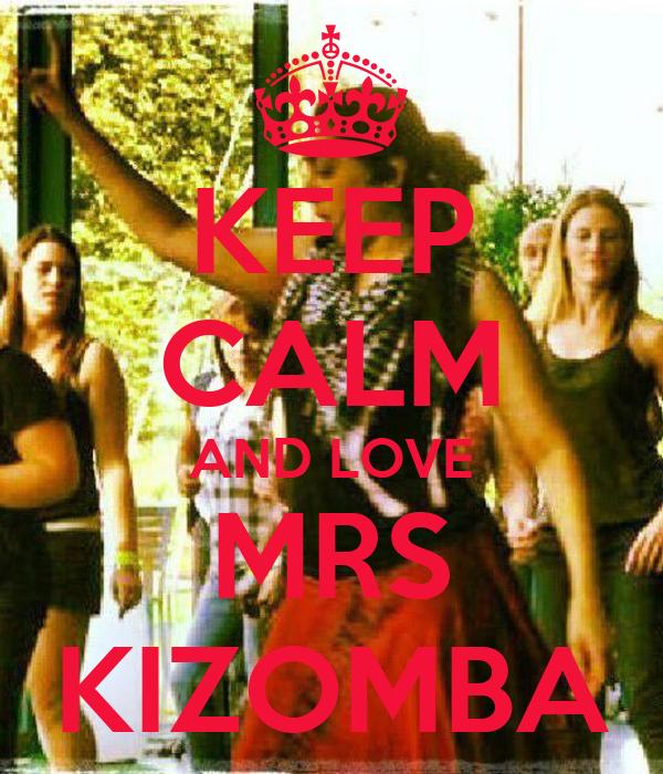 KEEP CALM AND LOVE MRS KIZOMBA