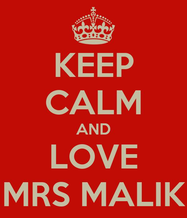 KEEP CALM AND LOVE MRS MALIK