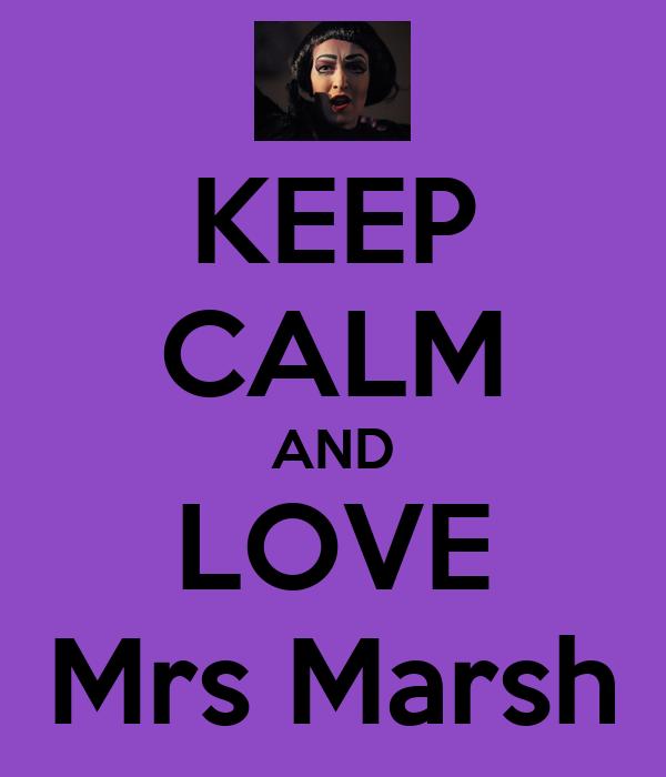 KEEP CALM AND LOVE Mrs Marsh