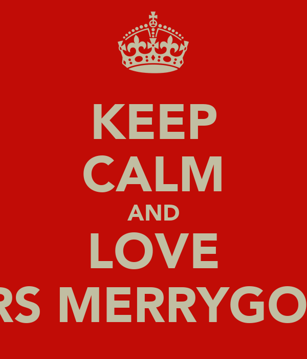 KEEP CALM AND LOVE MRS MERRYGOLD