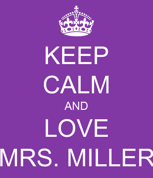 KEEP CALM AND LOVE MRS. MILLER