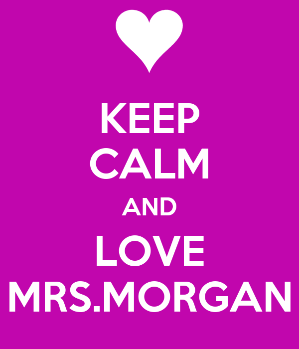KEEP CALM AND LOVE MRS.MORGAN