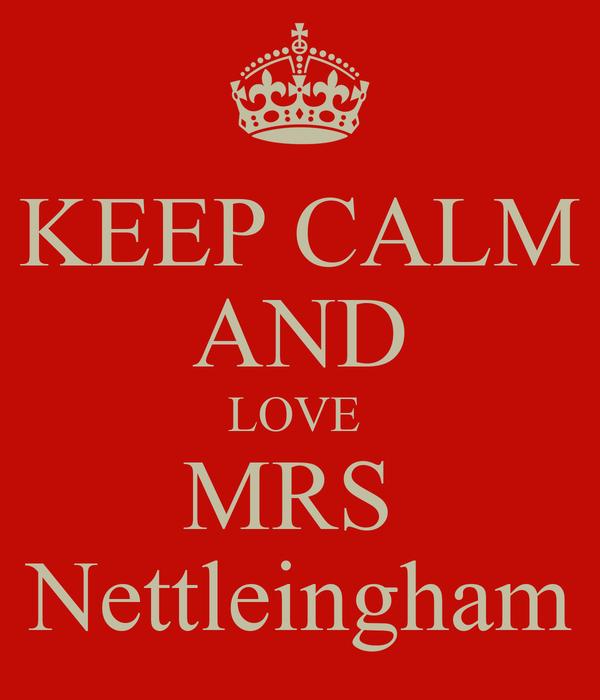 KEEP CALM AND LOVE  MRS  Nettleingham