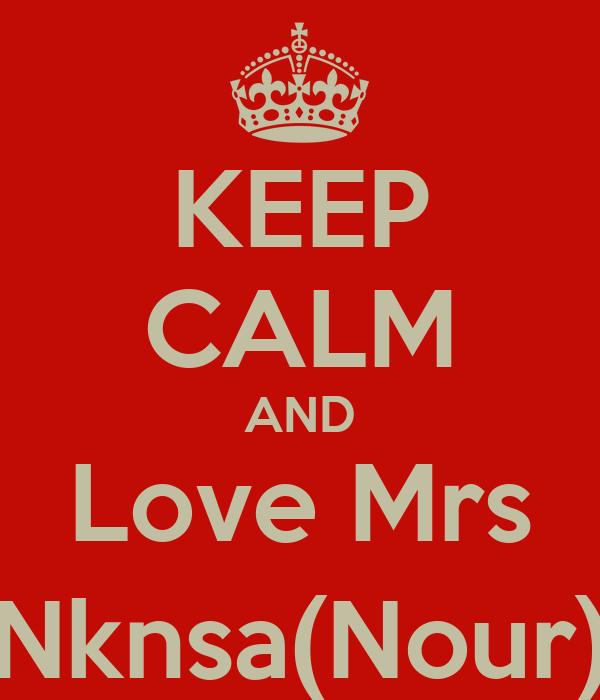 KEEP CALM AND Love Mrs Nknsa(Nour)
