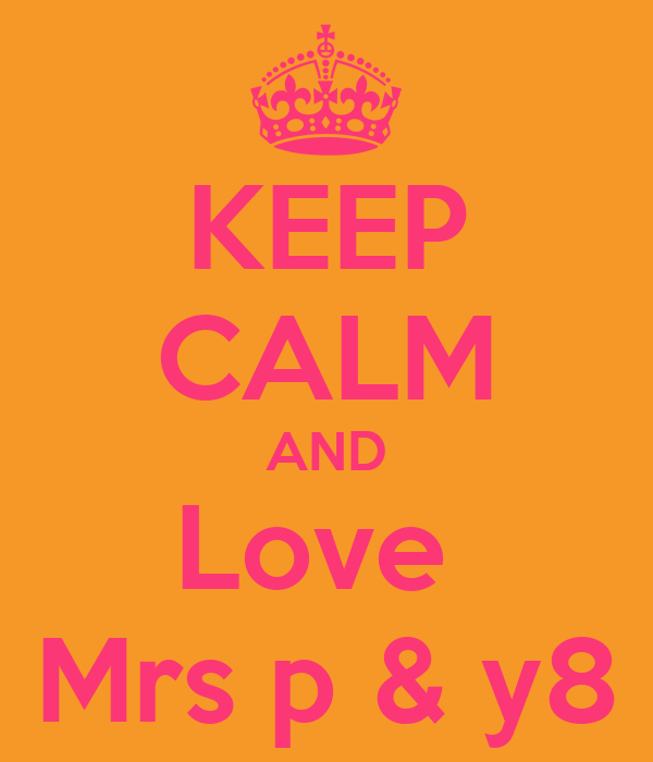 KEEP CALM AND Love  Mrs p & y8