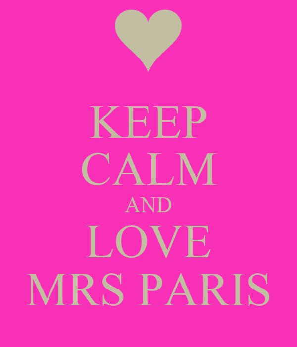 KEEP CALM AND LOVE MRS PARIS