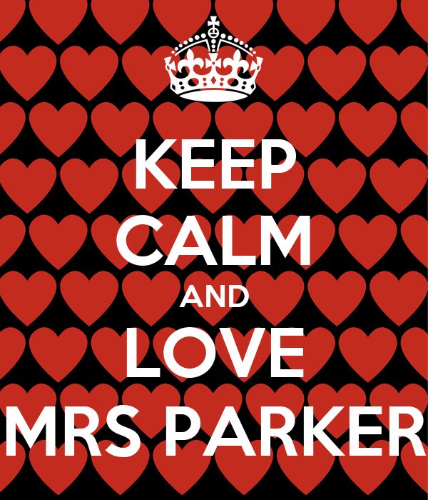 KEEP CALM AND LOVE MRS PARKER
