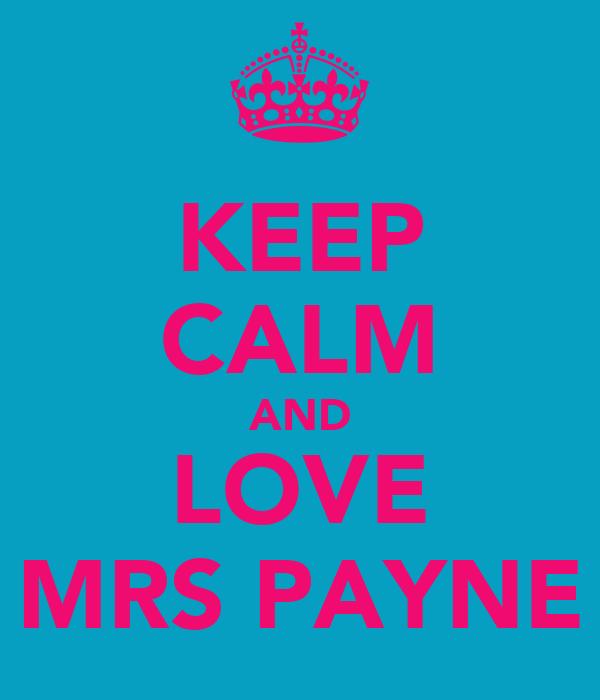 KEEP CALM AND LOVE MRS PAYNE