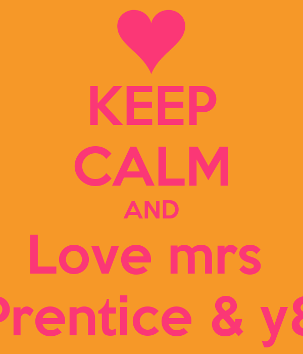 KEEP CALM AND Love mrs  Prentice & y8