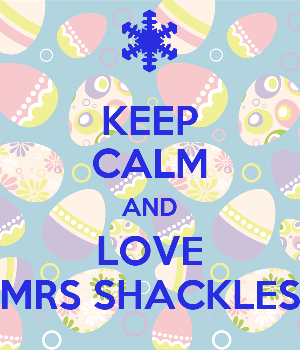 KEEP CALM AND LOVE MRS SHACKLES