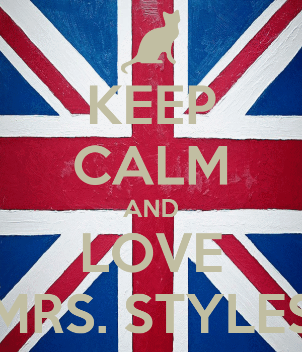 KEEP CALM AND LOVE MRS. STYLES