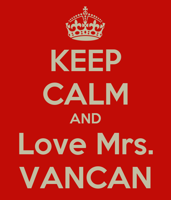 KEEP CALM AND Love Mrs. VANCAN