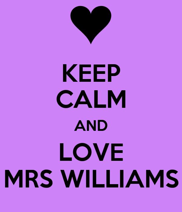 KEEP CALM AND LOVE MRS WILLIAMS