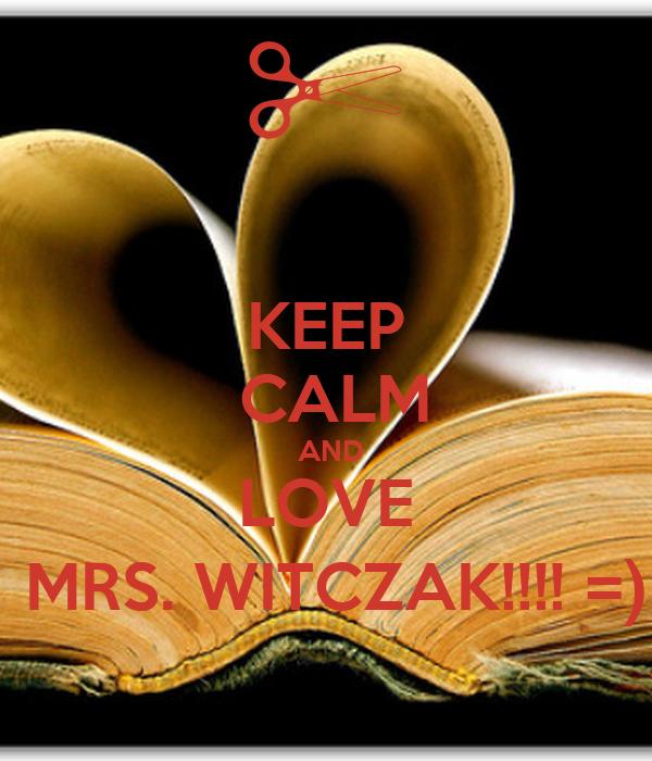 KEEP  CALM  AND  LOVE   MRS. WITCZAK!!!! =)