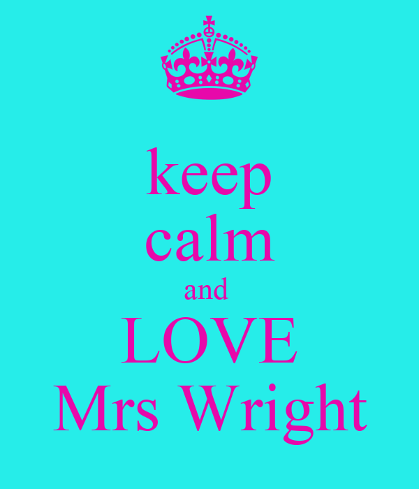 keep calm and  LOVE Mrs Wright