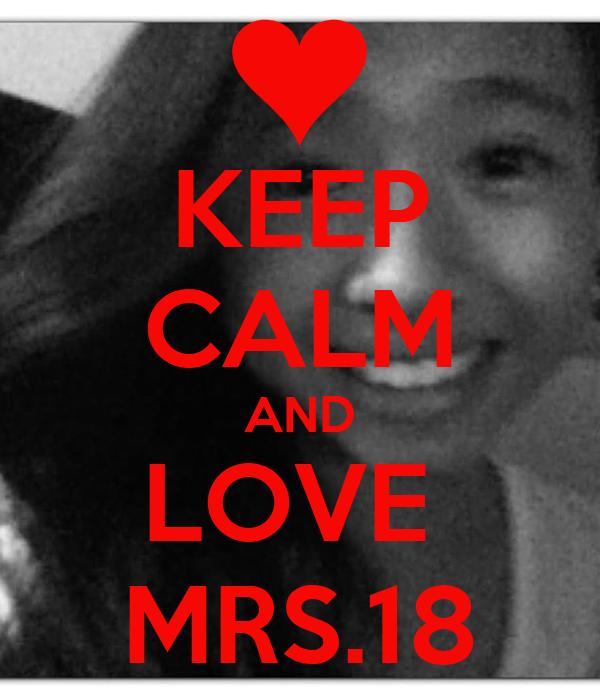 KEEP CALM AND LOVE  MRS.18