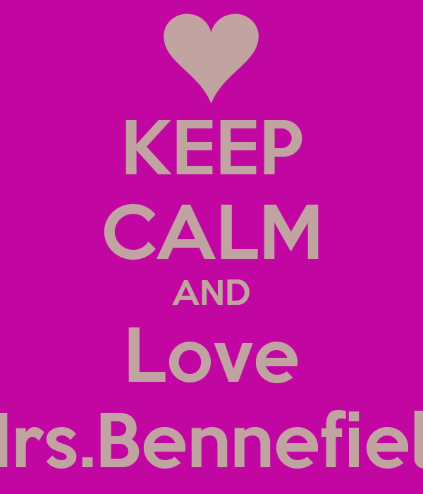 KEEP CALM AND Love Mrs.Bennefield