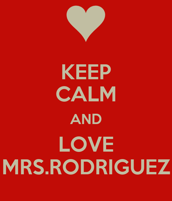 KEEP CALM AND LOVE MRS.RODRIGUEZ