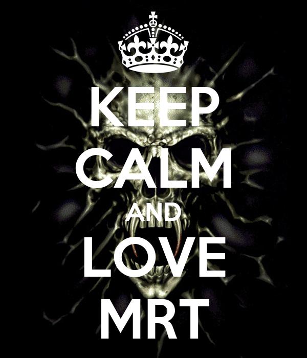 KEEP CALM AND LOVE MRT