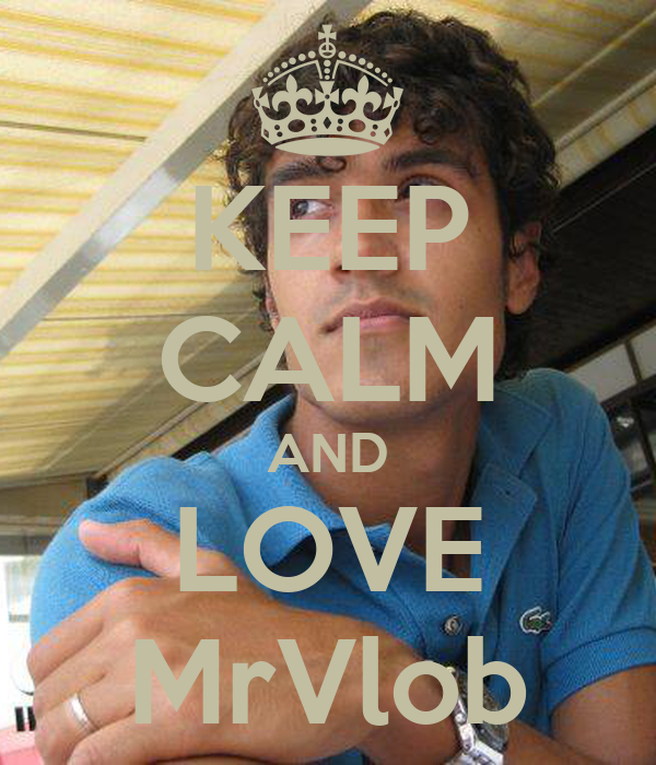 KEEP CALM AND LOVE MrVlob