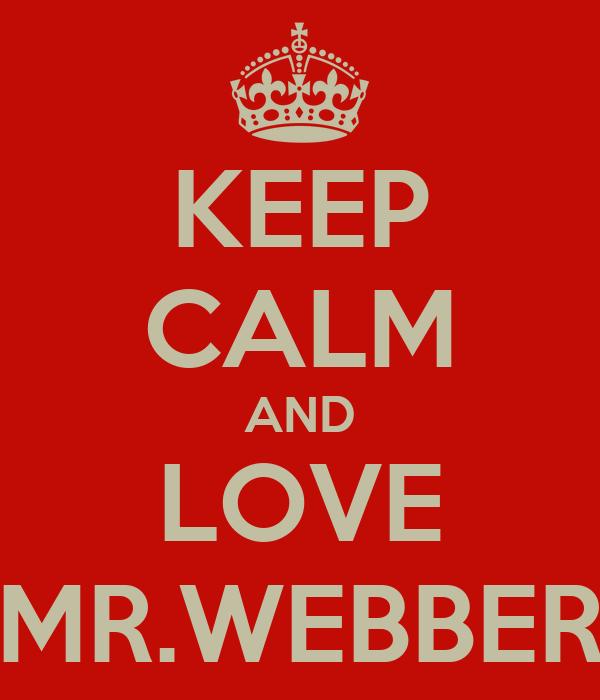 KEEP CALM AND LOVE MR.WEBBER