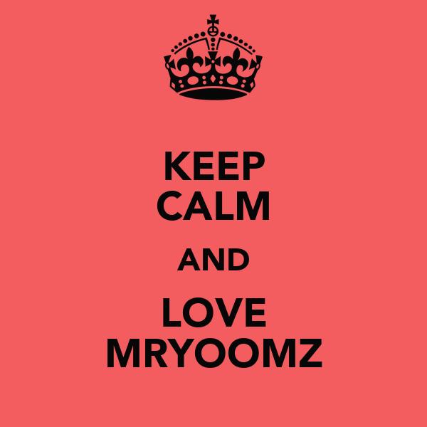 KEEP CALM AND LOVE MRYOOMZ