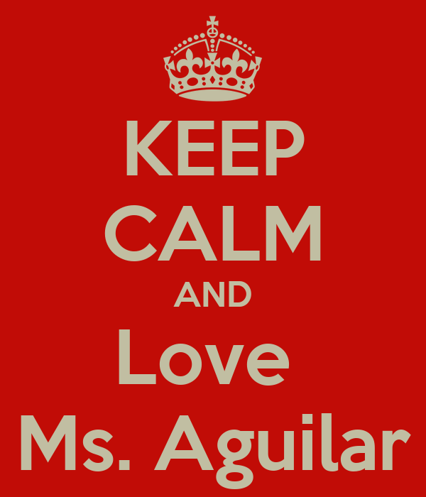KEEP CALM AND Love  Ms. Aguilar