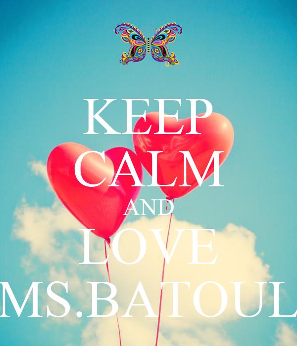 KEEP CALM AND LOVE MS.BATOUL