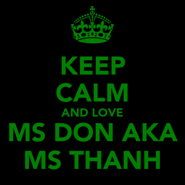 KEEP CALM AND LOVE MS DON AKA MS THANH