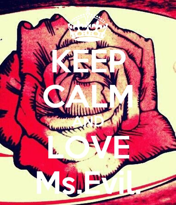 KEEP CALM AND LOVE Ms.Evil.