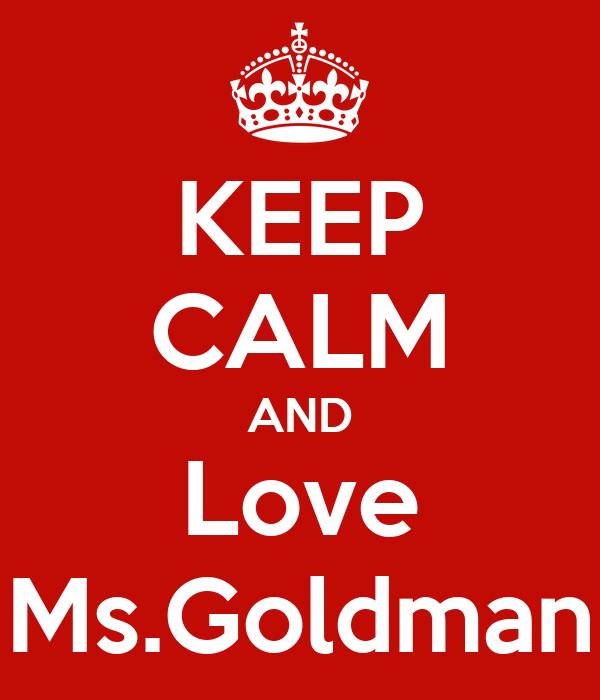 KEEP CALM AND Love Ms.Goldman