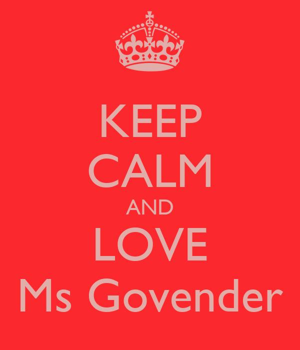 KEEP CALM AND LOVE Ms Govender