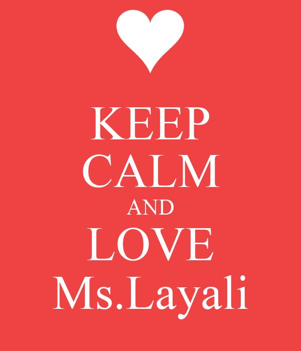 KEEP CALM AND LOVE Ms.Layali