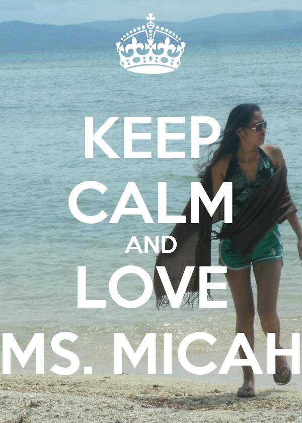 KEEP CALM AND LOVE MS. MICAH