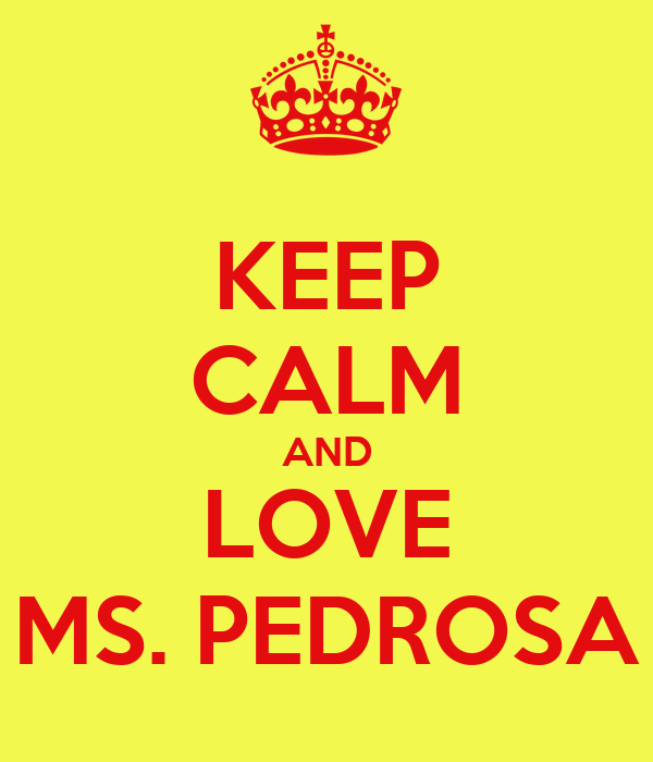 KEEP CALM AND LOVE MS. PEDROSA